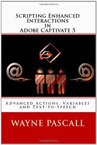 Scripting Enhanced Interactions in Adobe Captivate 5: Advanced Actions, Variables and Text-to-Speech (Paperback)-cover
