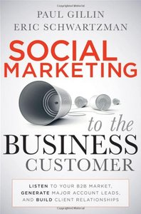 Social Marketing to the Business Customer: Listen to Your B2B Market, Generate Major Account Leads, and Build Client Relationships (Hardcover)-cover