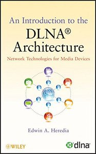 An Introduction to the DLNA Architecture: Network Technologies for Media Devices (Hardcover)-cover