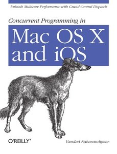 Concurrent Programming in Mac OS X and iOS: Unleash Multicore Performance with Grand Central Dispatch (Paperback)-cover
