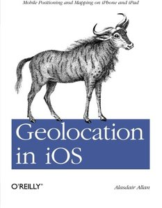 Geolocation in iOS: Mobile Positioning and Mapping on iPhone and iPad (Paperback)