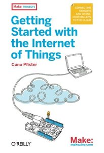 Getting Started with the Internet of Things: Connecting Sensors and Microcontrollers to the Cloud (Paperback)-cover