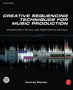Creative Sequencing Techniques for Music Production, 2/e : A Practical Guide to Pro Tools, Logic, Digital Performer, and Cubase (Paperback)-cover