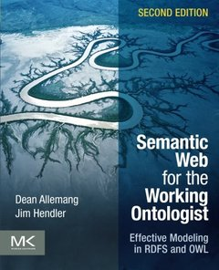 Semantic Web for the Working Ontologist, 2/e : Effective Modeling in RDFS and OWL (Paperback)-cover