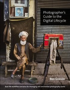 Photographer's Guide to the Digital Lifecycle: Real-life workflow scenarios for managing still and motion photography assets (Paperback)-cover