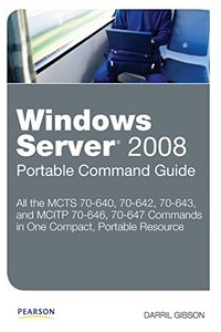 Windows Server 2008 Portable Command Guide: MCTS 70-640, 70-642, 70-643, and MCITP 70-646, 70-647 (Paperback)-cover