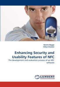 Enhancing Security and Usability Features of NFC: The development and evaluation process of an NFC software (Paperback)-cover
