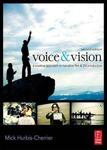 Voice & Vision, Second Edition: A Creative Approach to Narrative Film and DV Production, 2/e (Paperback)-cover