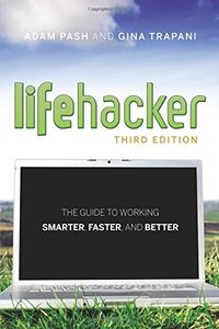 Lifehacker: The Guide to Working Smarter, Faster, and Better, 3/e (Paperback)-cover