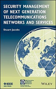 Security Management of Next Generation Telecommunications Networks and Services (IEEE Press Series on Network Management)