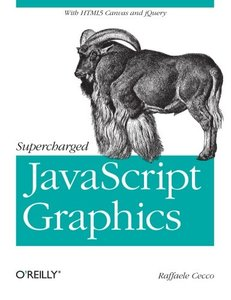Supercharged JavaScript Graphics: with HTML5 canvas, jQuery, and More (Paperback)-cover