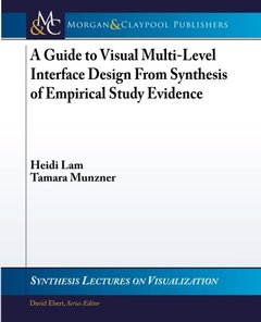 A Guide to Visual Multi-Level Interface Design From Synthesis of Empirical Study (Synthesis Lectures on Visualization)