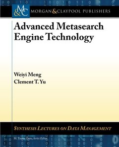 Advanced Metasearch Engine Technology (Synthessis Lectures on Data Management)