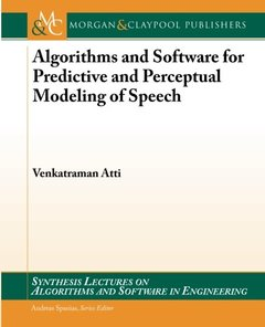 Algorithms and Software for Predictive and Perceptual Modeling of Speech (Synthesis Lectures on Algorithms and Software Engineering)-cover