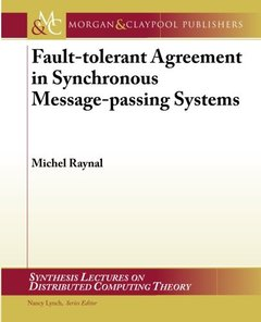 Fault-tolerant Agreement in Synchronous Message-passing Systems (Synthesis Lectures on Distributed Computing Theory)-cover