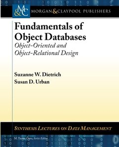 Fundamentals of Object Databases: Object-Oriented and Object-Relational Design (Synthesis Lectures on Data Management)