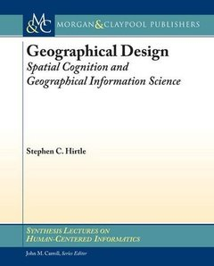 Geographical Design: Spatial Cognition and Geographical Information Science (Synthesis Lectures on Human Centered Informatics)-cover