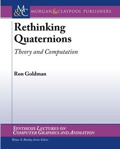 Rethinking Quaternions: Theory and Computation (Synthesis Lectures on Computer Graphics and Animation)-cover