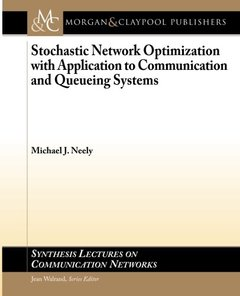Stochastic Network Optimization with Application to Communication and Queueing Systems (Synthesis Lectures on Communication Networks)-cover