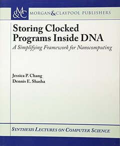 Storing Clocked Programs Inside DNA: A Simplifying Framework for Nanocomputing-cover