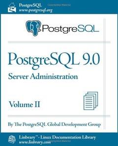 PostgreSQL 9.0 Official Documentation - Volume II. Server Administration (Paperback)
