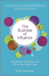 The Business of Influence: Reframing Marketing and PR for the Digital Age (Hardcover)