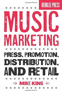 Music Marketing: Press, Promotion, Distribution, and Retail (Paperback)