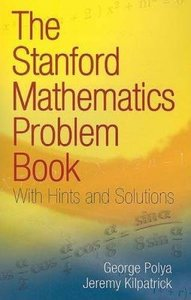 The Stanford Mathematics Problem Book: With Hints and Solutions (Paperback)