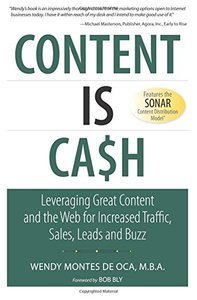 Content is Cash: Leveraging Great Content and the Web for Increased Traffic, Sales, Leads and Buzz (Paperback)-cover