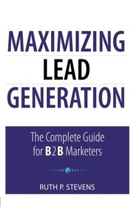 Maximizing Lead Generation: The Complete Guide for B2B Marketers (Paperback)-cover
