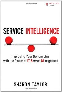 Service Intelligence: Improving Your Bottom Line with the Power of IT Service Management (Hardcover)-cover