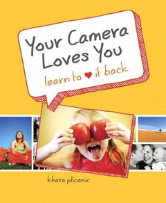 Your Camera Loves You: Learn to Love It Back (Paperback)-cover