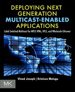 Deploying Next Generation Multicast-enabled Applications: Label Switched Multicast for MPLS VPNs, VPLS, and Wholesale Ethernet (Paperback)