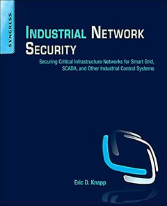 Industrial Network Security: Securing Critical Infrastructure Networks for Smart Grid, SCADA, and Other Industrial Control Systems (Paperbac)-cover