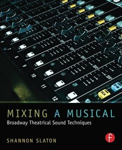 Mixing a Musical: Broadway Theatrical Sound Techniques (Paperback)-cover
