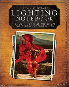 Kevin Kubotas Lighting Notebook: 101 Lighting Styles and Setups for Digital Photographers (Paperback)-cover