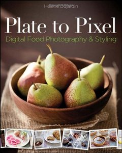 Plate to Pixel: Digital Food Photography & Styling (Paperback)-cover