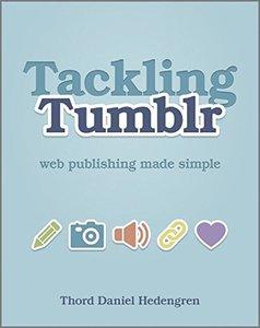Tackling Tumblr: Web Publishing Made Simple (Paperback)