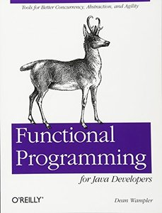 Functional Programming for Java Developers: Tools for Better Concurrency, Abstraction, and Agility (Paperback)-cover