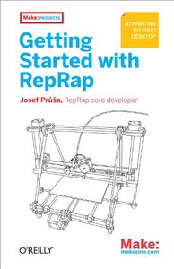 Getting Started with the RepRap: 3D Printing on Your Desktop-cover
