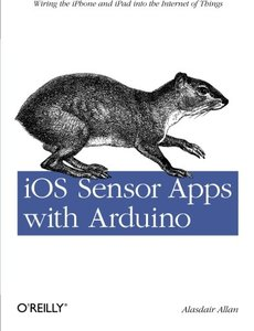 iOS Sensor Apps with Arduino: Wiring the iPhone and iPad into the Internet of Things (Paperback)-cover