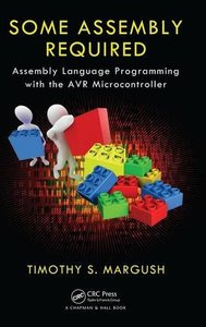 Some Assembly Required: Assembly Language Programming with the AVR Microcontroller (Hardcover)-cover