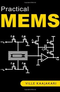 Practical MEMS: Design of microsystems, accelerometers, gyroscopes, RF MEMS, optical MEMS, and microfluidic systems (Hardcover)