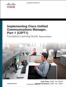 Implementing Cisco Unified Communications Manager, Part 1 (CIPT1) Foundation Learning Guide: (CCNP Voice CIPT1 642-447), 2/e (Hardcover)-cover