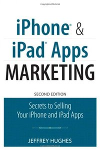 iPhone and iPad Apps Marketing: Secrets to Selling Your iPhone and iPad Apps, 2/e (Paperback)-cover