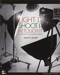 Light It, Shoot It, Retouch It: Learn Step by Step How to Go from Empty Studio to Finished Image (Paperback)-cover