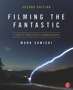 Filming the Fantastic, 2/e : A Guide to Visual Effects Cinematography (Paperback)