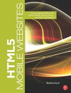 HTML5 Mobile Websites: Turbocharging HTML5 with jQuery Mobile, Sencha Touch, and Other Frameworks (Paperback)-cover