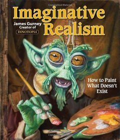 Imaginative Realism: How to Paint What Doesn't Exist (Paperback)-cover