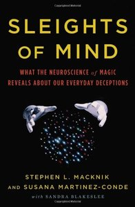Sleights of Mind: What the Neuroscience of Magic Reveals about Our Everyday Deceptions (Hardcover)-cover